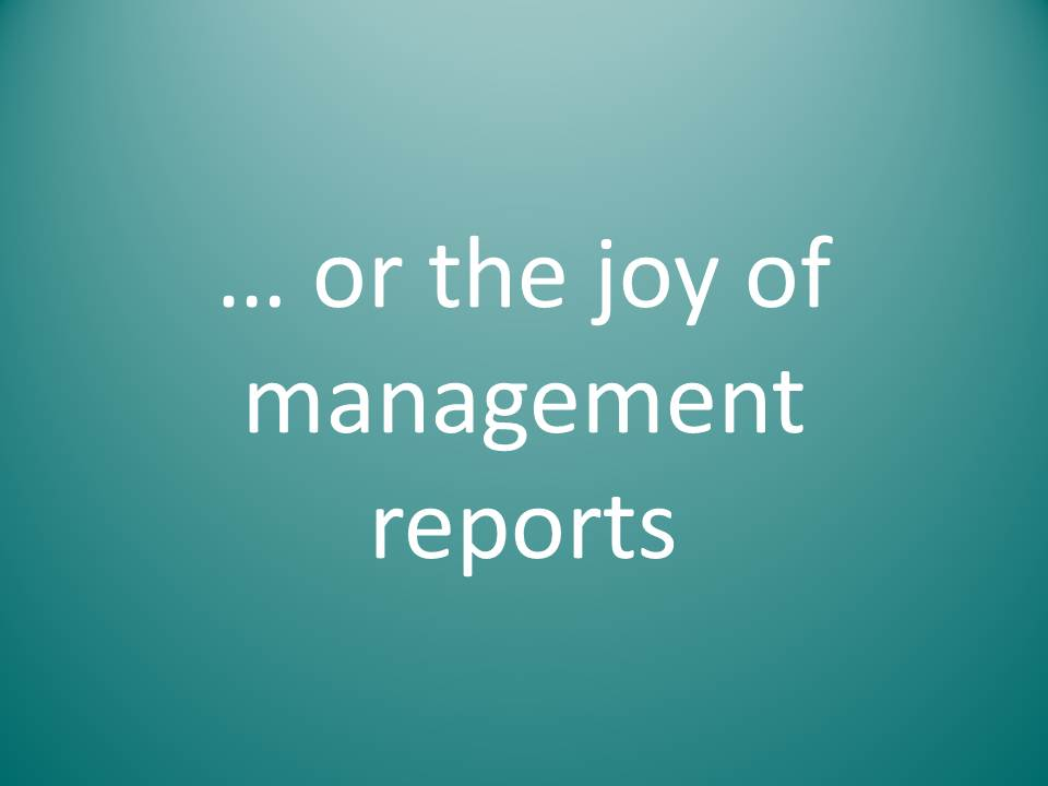 Or the joy of management reports