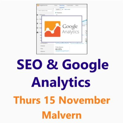 Search Engine Optimisation and Google Analytics 15 November Malvern - a Small Business Clinic workshop