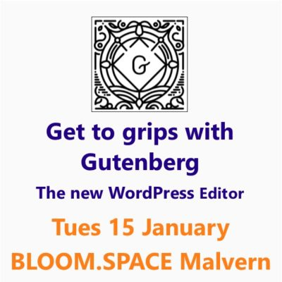 Get to Grips with Gutenberg 15 January Malvern, a Small Business Clinic workshop at Bloom.Space in Malvern, Worcestershire