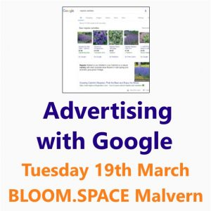 Advertising with Google: a Small Business Clinic workshop on Google Ads and Google Shopping 19th March 2019 Malvern, Worcester