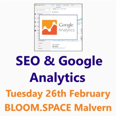 SEO and Google Analytics workshop by the Small Business Clinic at Bloom.Space Malvern 26th February 2019
