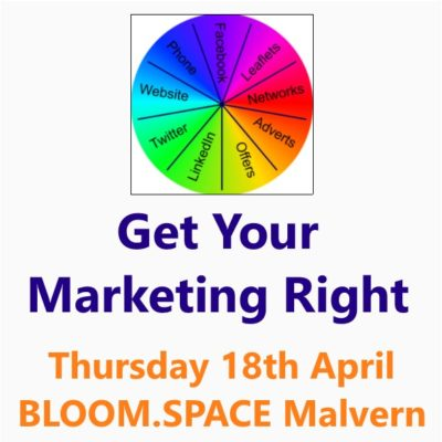 Get your marketing right Malvern 18th April a small business clinic workshop