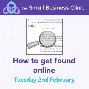How to get found online - A Small Business Clinic workshop 2nd February 2021 Online