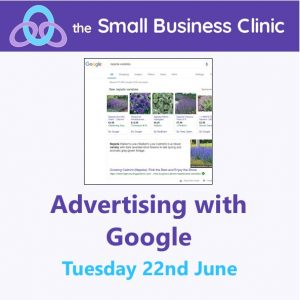 Advertising with Google - a Small Business Clinic workshop 22nd June 2021
