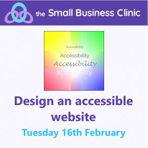Design an accessible website - A Small Business Clinic workshop 16 Feb 2021