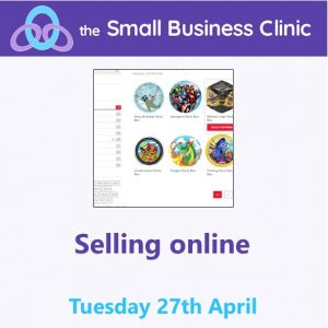 Selling online - a Small Business Clinic Workshop 27th April 2021 - online
