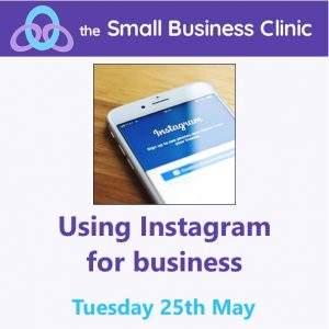 Using Instagram for Business - a Small Business Clinic online workshop 25th May 2021