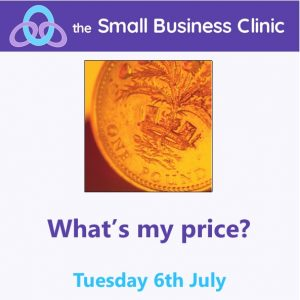 What's my price? A Small Business Clinic Workshop 6th July 2021
