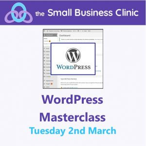 WordPress Masterclass - a Small Business Clinic workshop 2nd March 2021 online